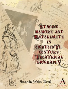 Staging Memory and Materiality in Eighteenth-Century Theatrical Biography