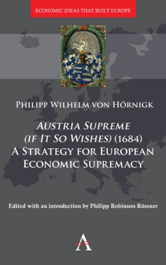 Austria Supreme (if it so Wishes) (1684): 'A Strategy for European Economic Supremacy'
