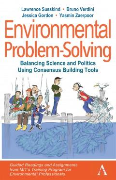 Environmental Problem-Solving: Balancing Science and Politics Using Consensus Building Tools