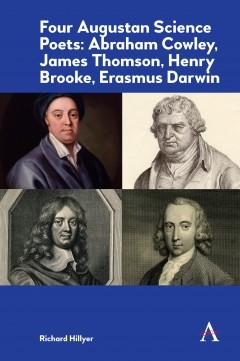Four Augustan Science Poets: Abraham Cowley, James Thomson, Henry Brooke, Erasmus Darwin