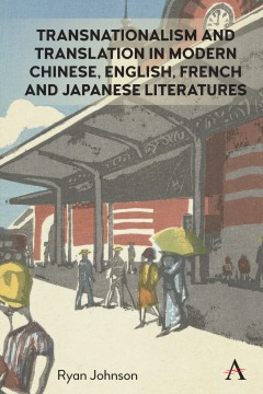 Transnationalism and Translation in Modern Chinese, English, French and Japanese Literatures