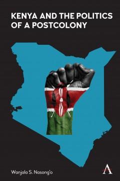 Kenya and the Politics of a Postcolony