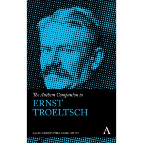 The Anthem Companion to Ernst Troeltsch