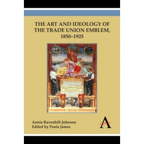 The Art and Ideology of the Trade Union Emblem, 1850–1925