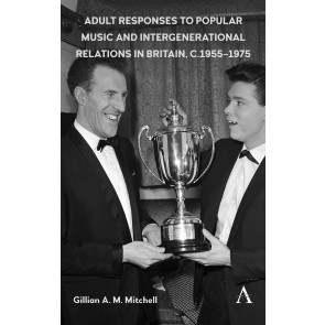 Adult Responses to Popular Music and Intergenerational Relations in Britain, c. 1955–1975
