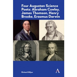 Four Augustan Science Poets: Abraham Cowley, James Thomson, Henry Brooke, Erasmus Darwin