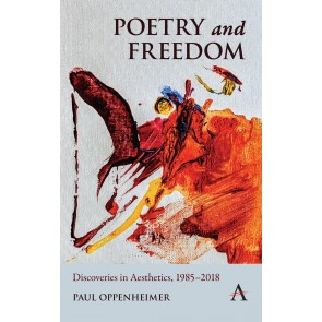 Poetry and Freedom: Discoveries in Aesthetics, 1985–2018