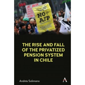 The Rise and Fall of the Privatized Pension System in Chile