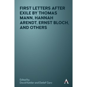 First Letters After Exile by Thomas Mann, Hannah Arendt, Ernst Bloch, and Others