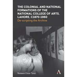 The Colonial and National Formations of the National College of Arts, Lahore, c1870–1960