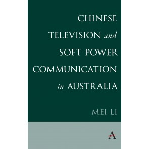 Chinese Television and Soft Power Communication in Australia