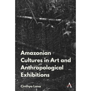 Amazonian Indigenous Cultures in Art and Anthropological Exhibitions